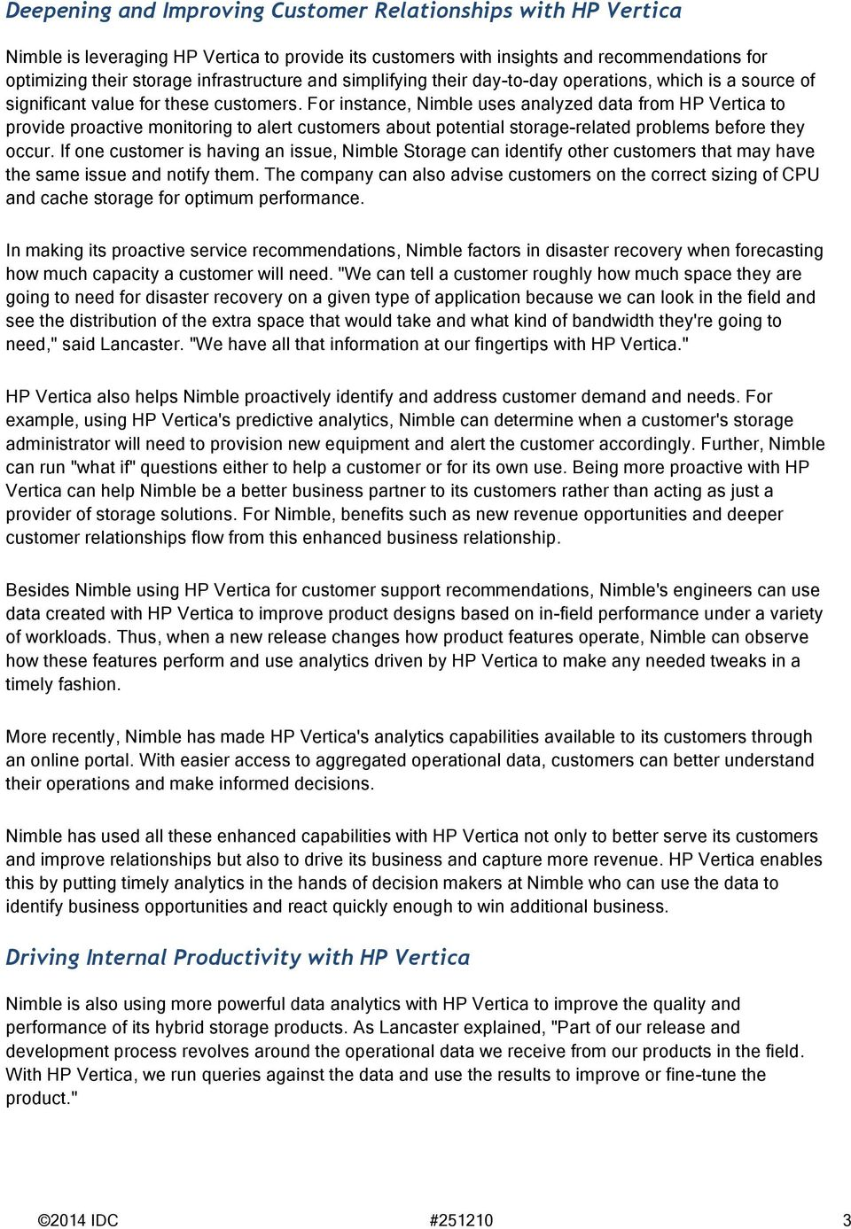 For instance, Nimble uses analyzed data from HP Vertica to provide proactive monitoring to alert customers about potential storage-related problems before they occur.