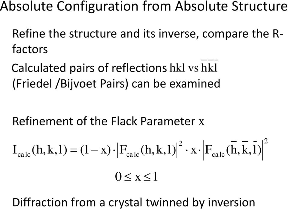 Pairs) can be examined Refinement of the Flack Parameter x I calc ( h, k, l) (1 x) F (