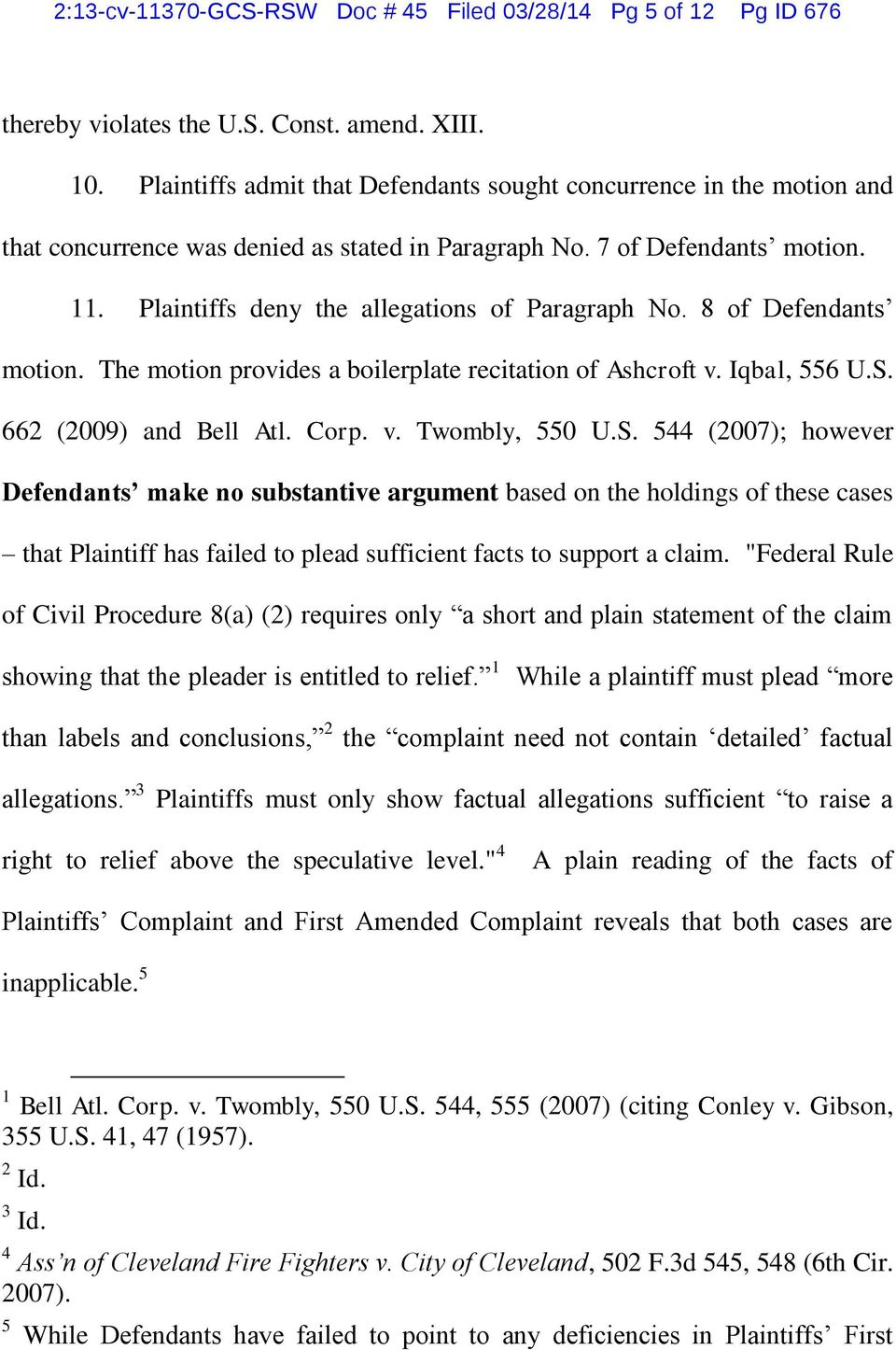 Plaintiffs deny the allegations of Paragraph No. 8 of Defendants motion. The motion provides a boilerplate recitation of Ashcroft v. Iqbal, 556 U.S.