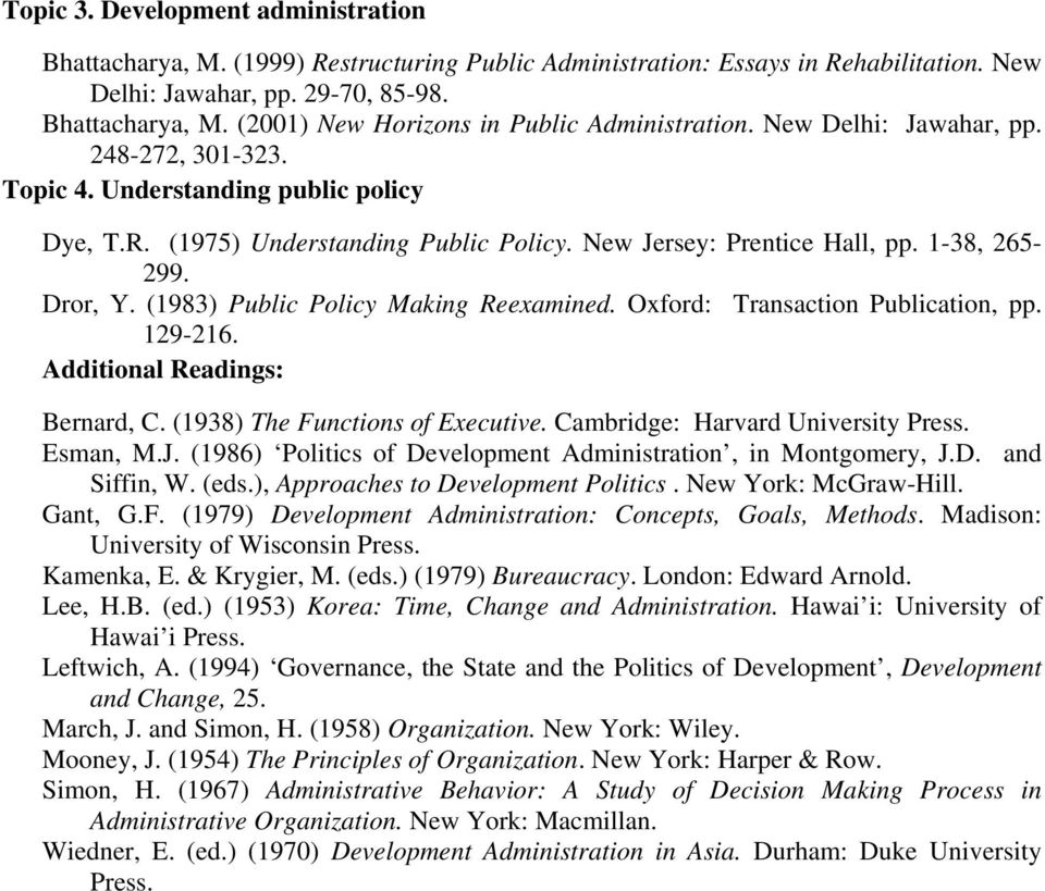 (1983) Public Policy Making Reexamined. Oxford: Transaction Publication, pp. 129-216. Additional Readings: Bernard, C. (1938) The Functions of Executive. Cambridge: Harvard University Press. Esman, M.