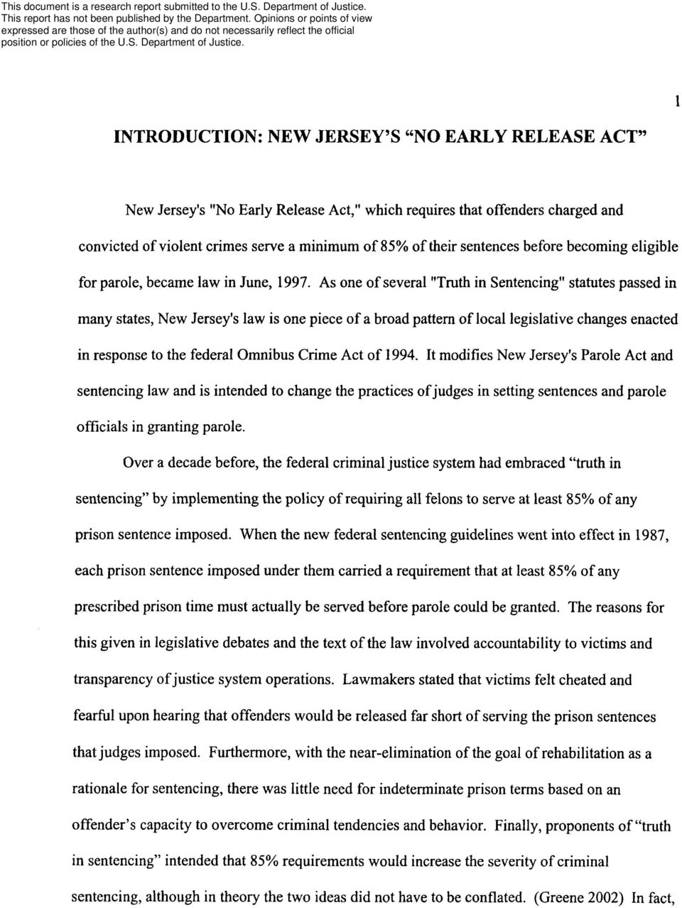 As one of several Truth in Sentencing statutes passed in many states, New Jersey s law is one piece of a broad pattern of local legislative changes enacted in response to the federal Omnibus Crime
