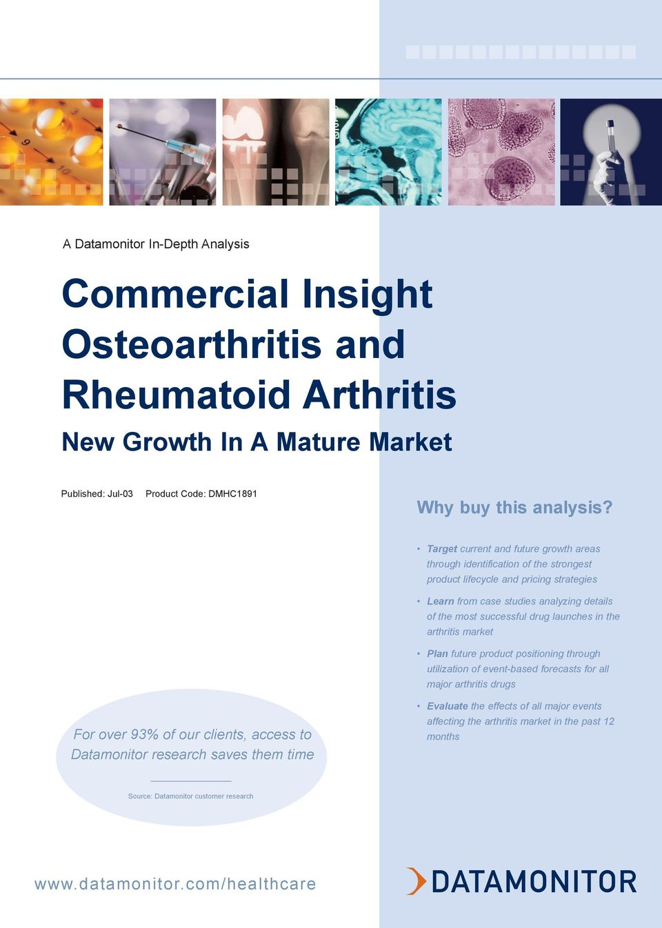 drug launches in the arthritis market Plan future product positioning through utilization of event-based forecasts for all major arthritis drugs For over 93% of our clients, access to