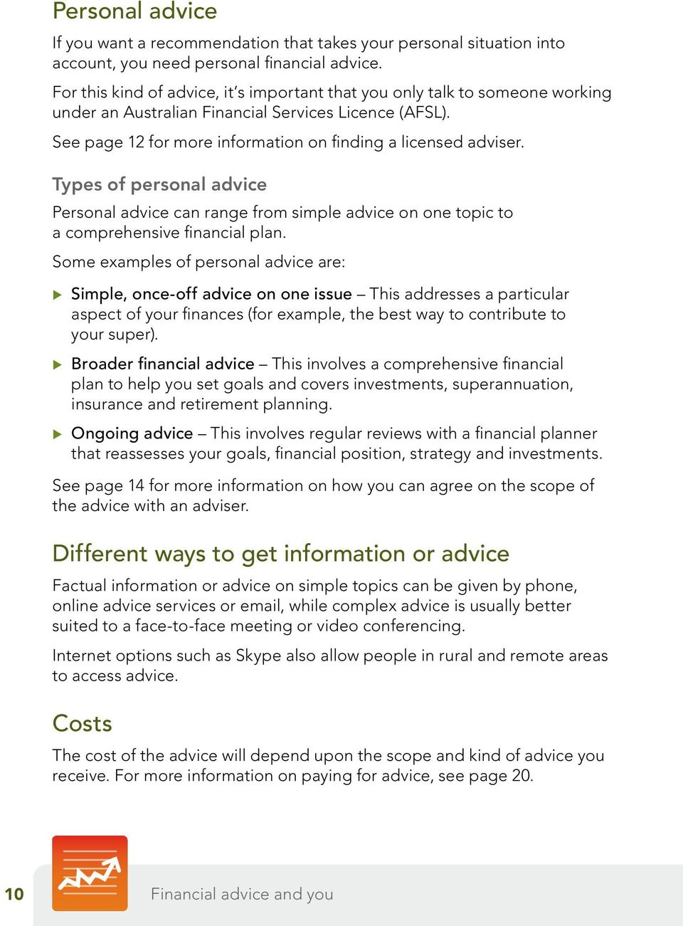 Types of personal advice Personal advice can range from simple advice on one topic to a comprehensive financial plan.