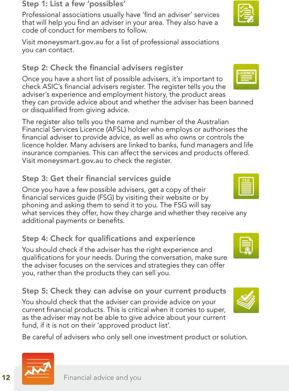 Step 2: Check the financial advisers register Once you have a short list of possible advisers, it s important to check ASIC s financial advisers register.