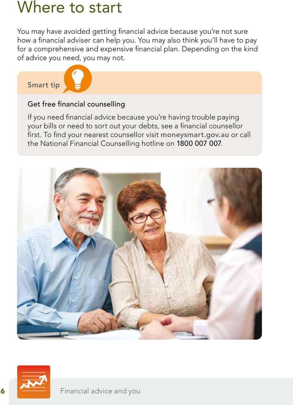 Smart tip Get free financial counselling If you need financial advice because you re having trouble paying your bills or need to sort out your debts,