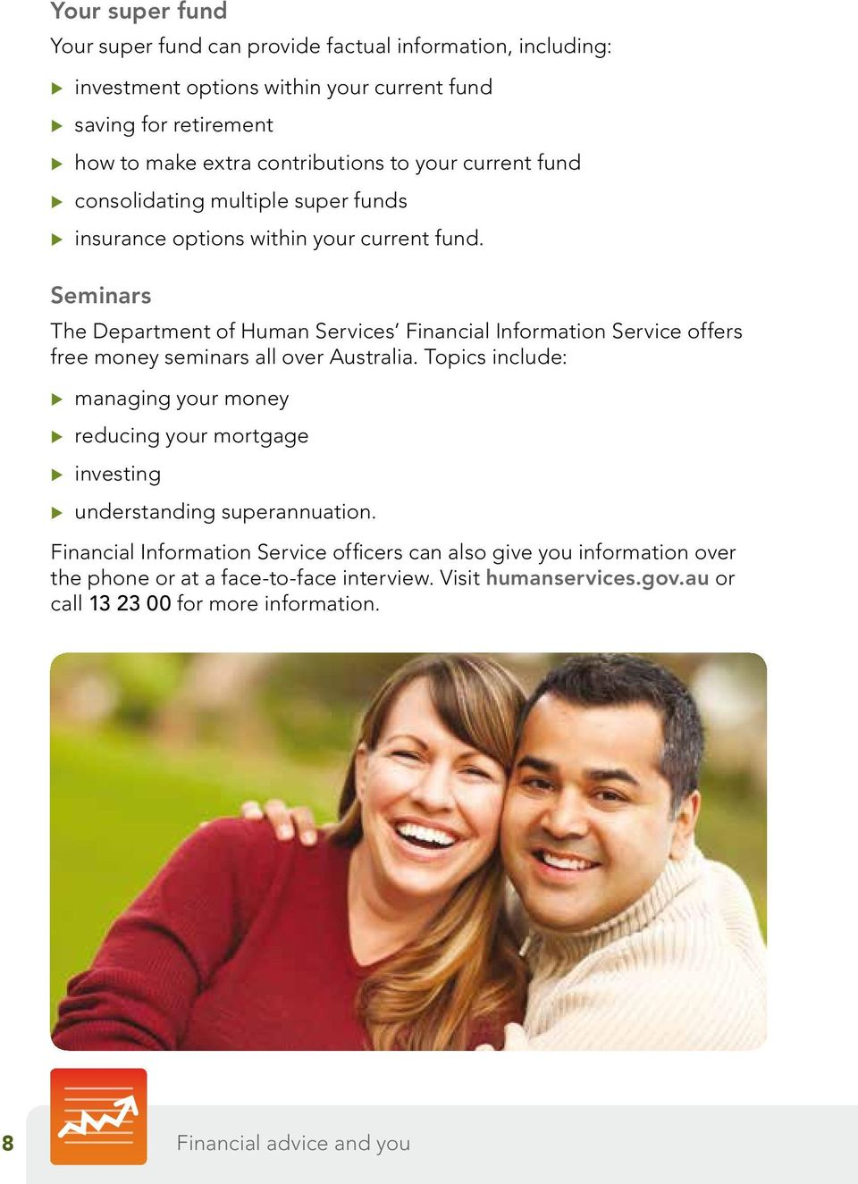 Seminars The Department of Human Services Financial Information Service offers free money seminars all over Australia.