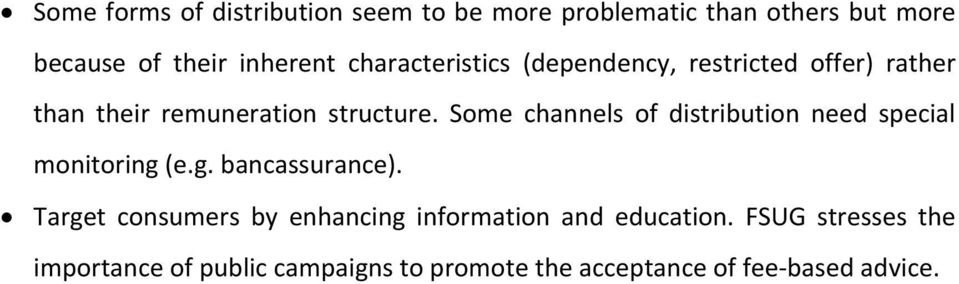 Some channels of distribution need special monitoring (e.g. bancassurance).