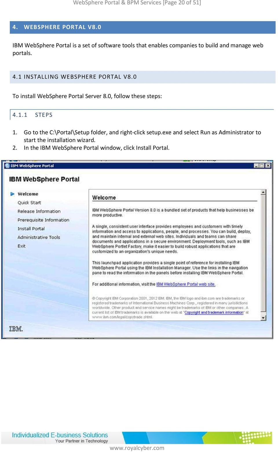 1 INSTALLING WEBSPHERE PORTAL V8.0 To install WebSphere Portal Server 8.0, follow these steps: 4.1.1 1. 2.
