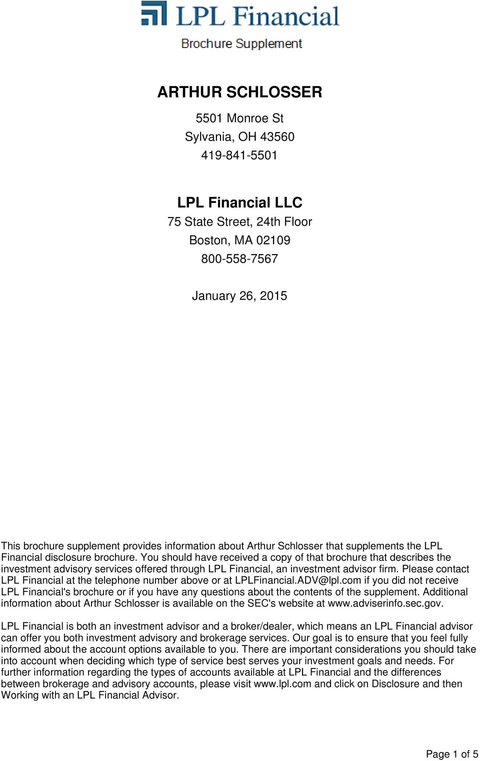You should have received a copy of that brochure that describes the investment advisory services offered through LPL Financial, an investment advisor firm.