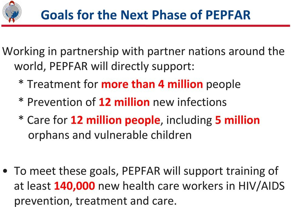 * Care for 12 million people, including 5 million orphans and vulnerable children To meet these goals,