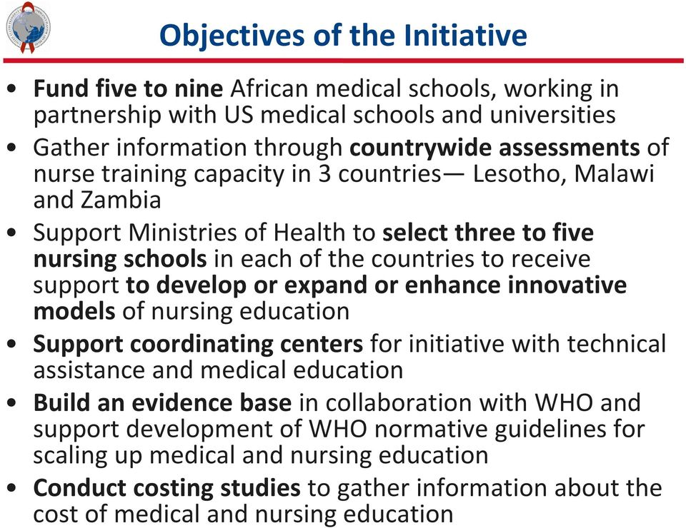 expand or enhance innovative models of nursing education Support coordinating centers for initiative with technical assistance and medical education Build an evidence base in collaboration