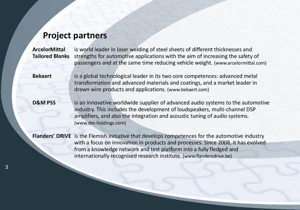 com) Bekaert D&M PSS is a global technological leader in its two core competences: advanced metal transformation and advanced materials and coatings, and a market leader in drawn wire products and