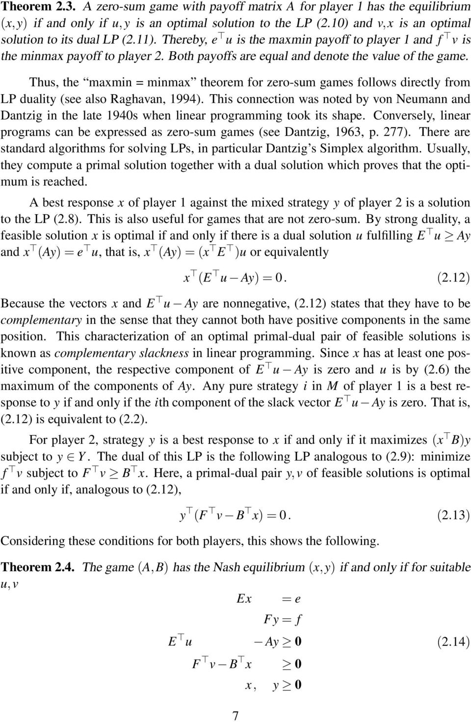 Thus, the maxmin = minmax theorem for zero-sum games follows directly from LP duality (see also Raghavan, 1994).