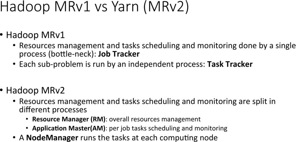 Resources management and tasks scheduling and monitoring are split in different processes Resource Manager (RM):