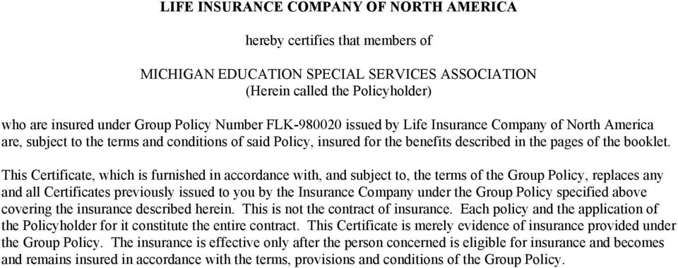 This Certificate, which is furnished in accordance with, and subject to, the terms of the Group Policy, replaces any and all Certificates previously issued to you by the Insurance Company under the