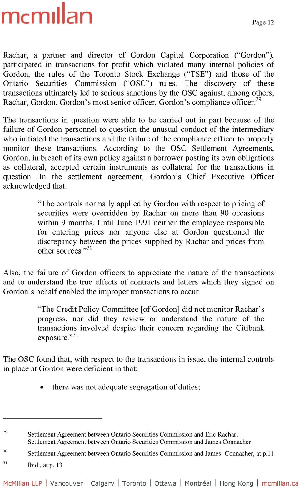 The discovery of these transactions ultimately led to serious sanctions by the OSC against, among others, Rachar, Gordon, Gordon s most senior officer, Gordon s compliance officer.