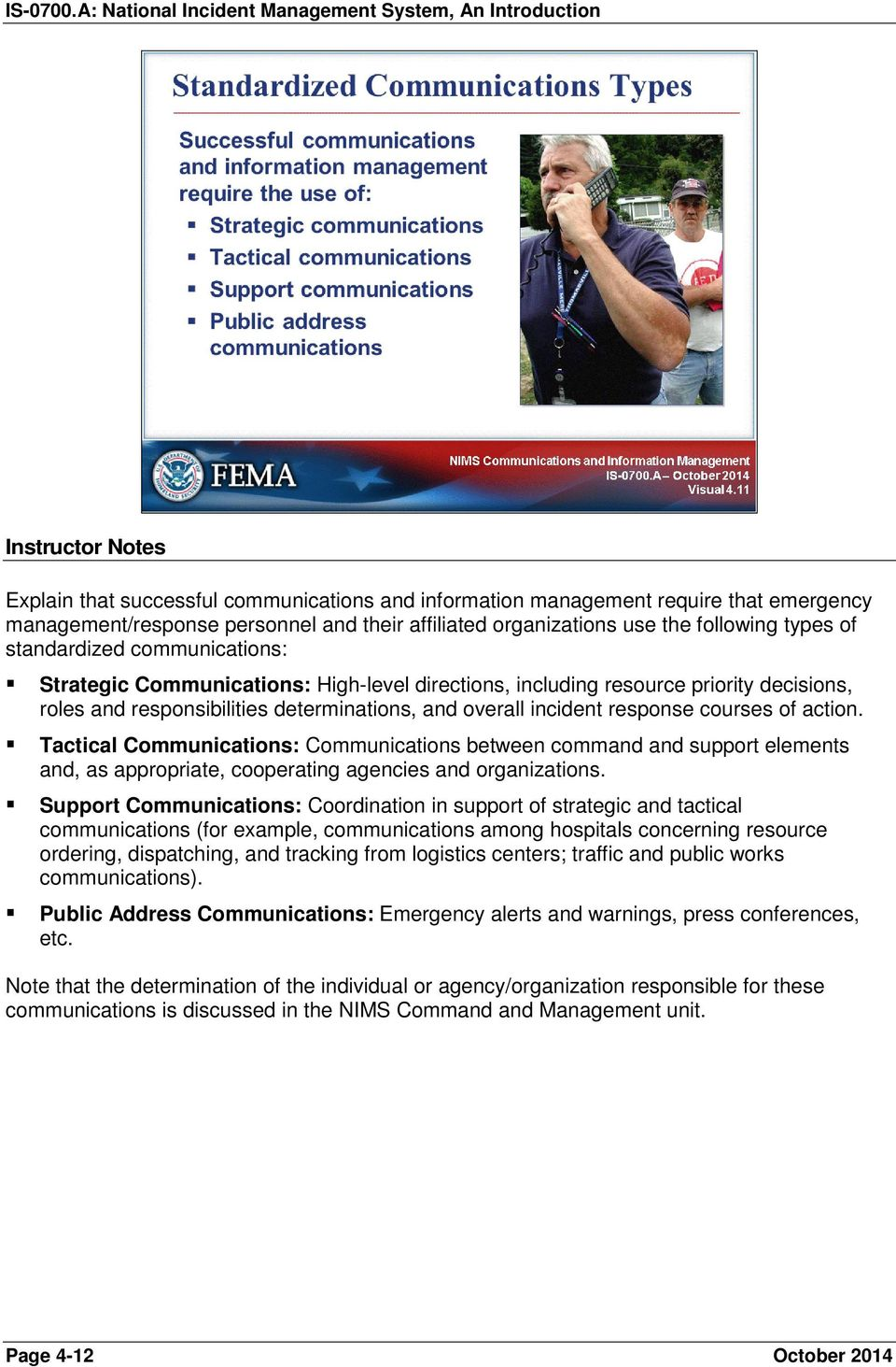 Tactical Communications: Communications between command and support elements and, as appropriate, cooperating agencies and organizations.