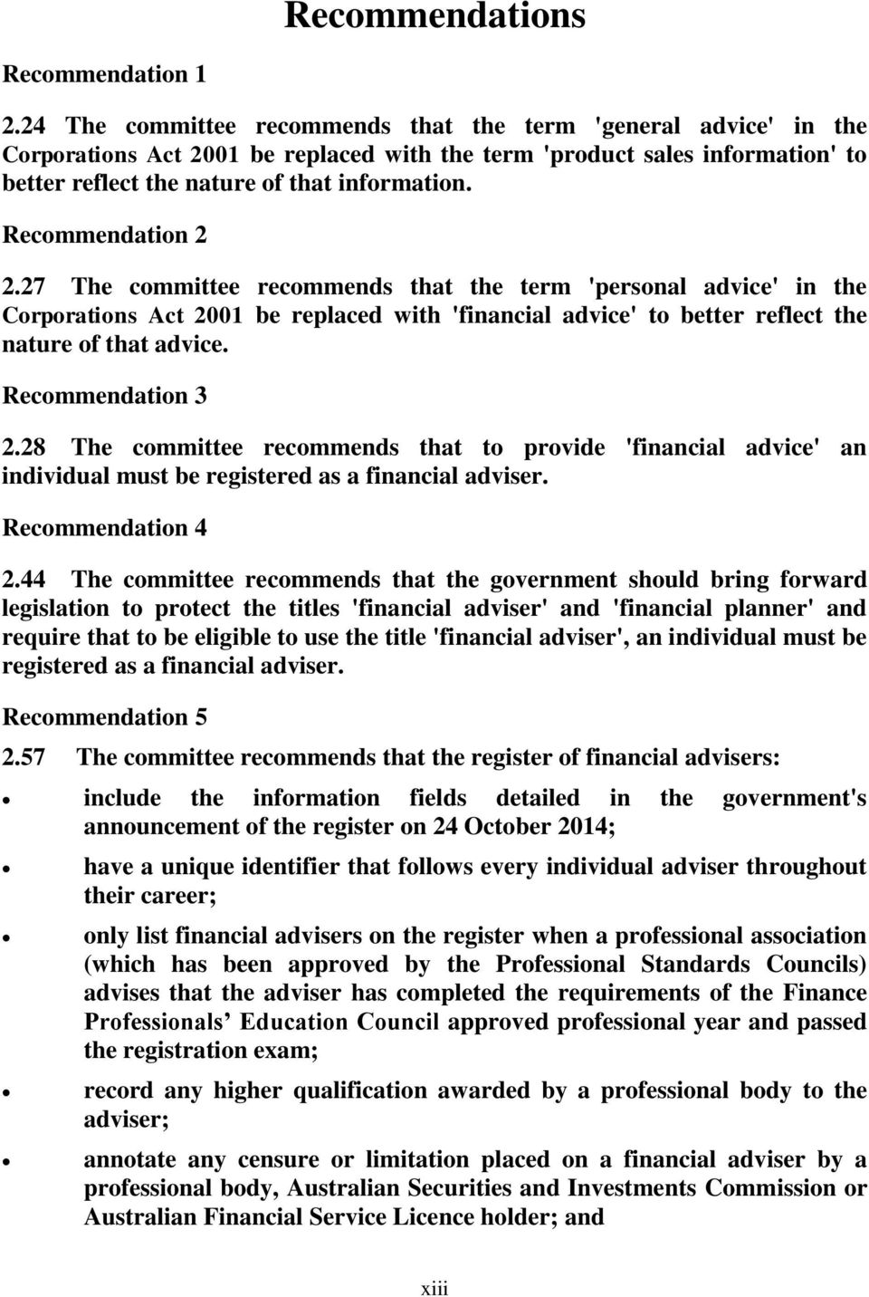Recommendation 2 2.27 The committee recommends that the term 'personal advice' in the Corporations Act 2001 be replaced with 'financial advice' to better reflect the nature of that advice.