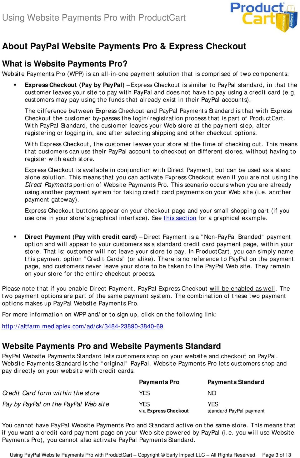 site t pay with PayPal and des nt have t pay using a credit card (e.g. custmers may pay using the funds that already exist in their PayPal accunts).