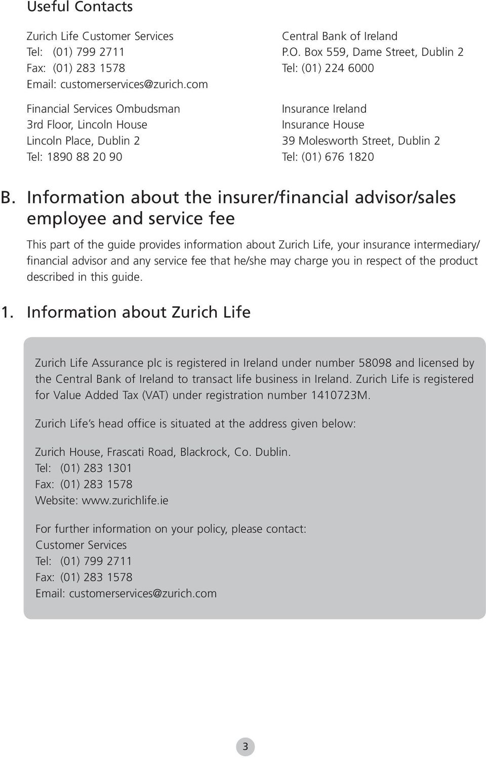 Information about the insurer/financial advisor/sales employee and service fee This part of the guide provides information about Zurich Life, your insurance intermediary/ financial advisor and any