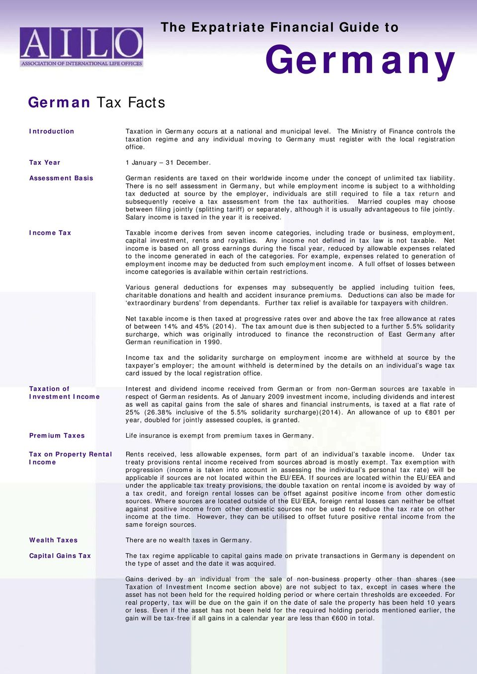 German residents are taxed on their worldwide income under the concept of unlimited tax liability.
