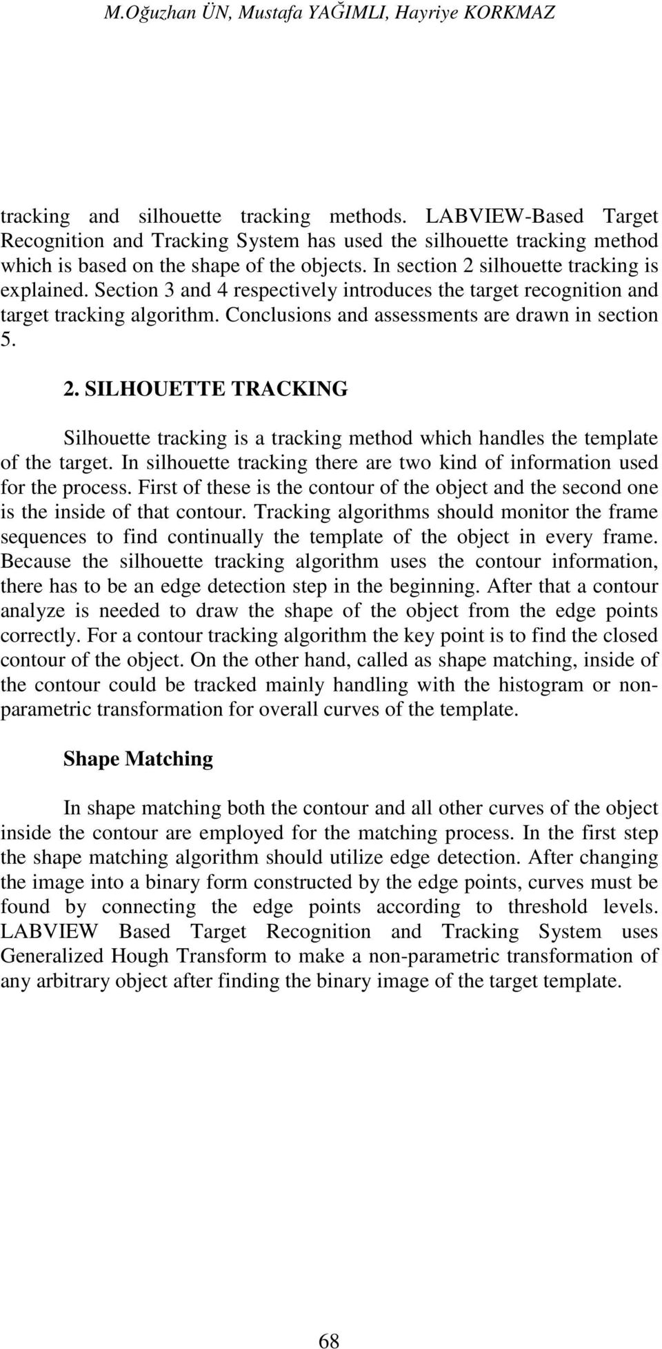 Section 3 and 4 respectively introduces the target recognition and target tracking algorithm. Conclusions and assessments are drawn in section 5. 2.