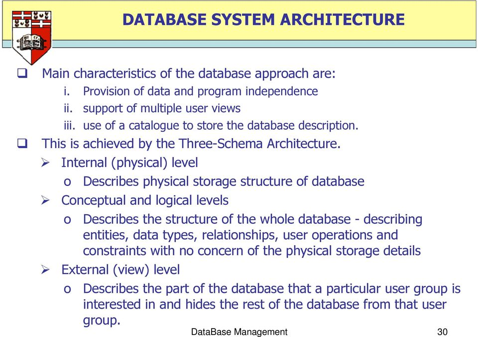 Internal (physical) level o Describes physical storage structure of database Conceptual and logical levels o Describes the structure of the whole database - describing entities, data