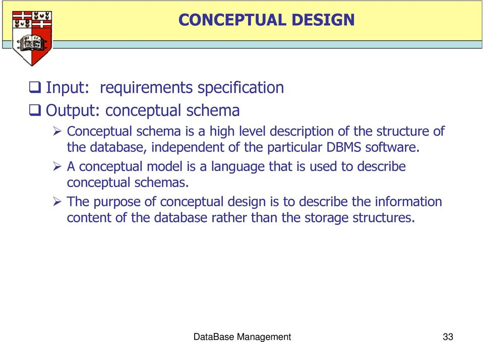 A conceptual model is a language that is used to describe conceptual schemas.