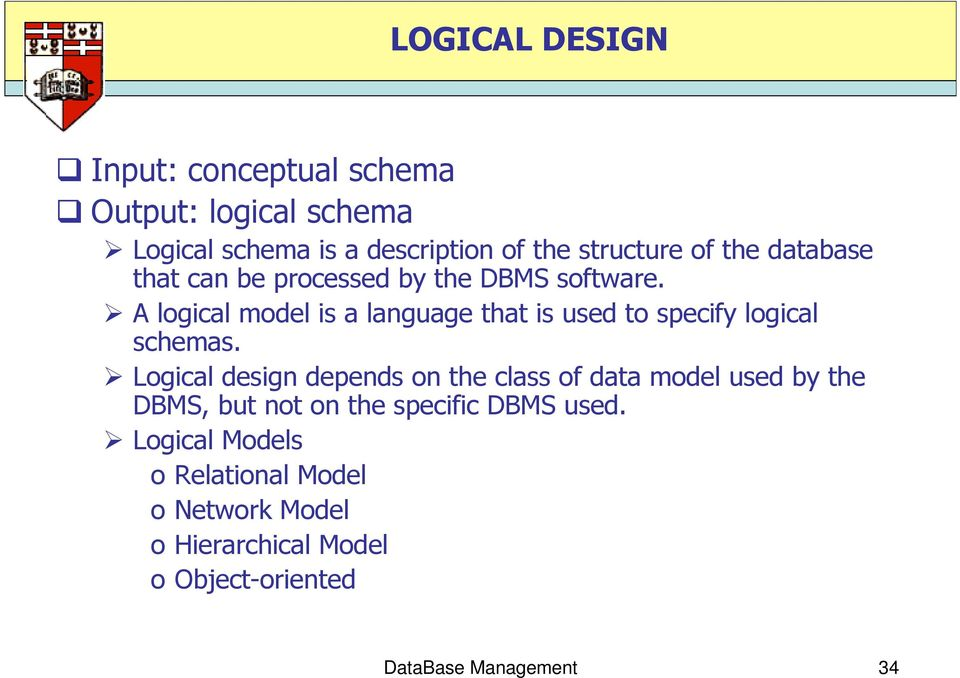 A logical model is a language that is used to specify logical schemas.