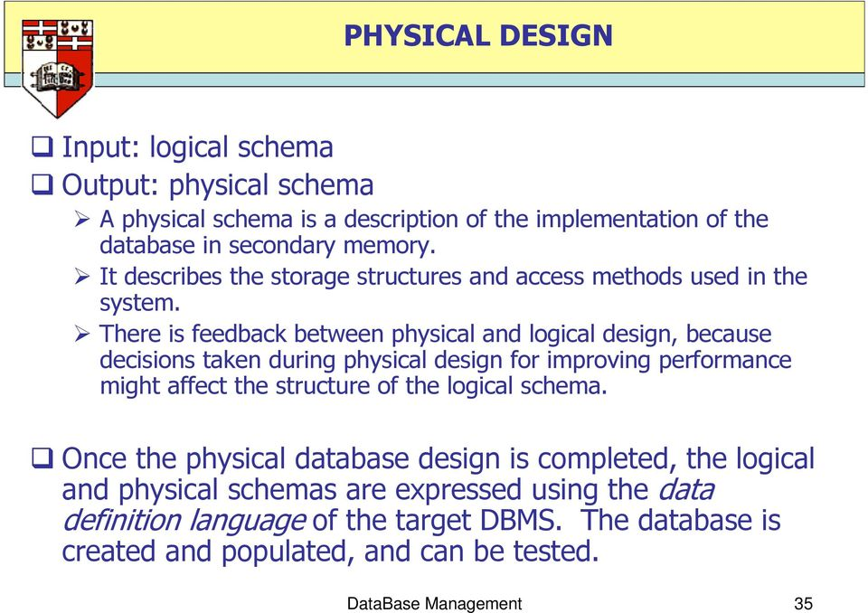 There is feedback between physical and logical design, because decisions taken during physical design for improving performance might affect the structure of