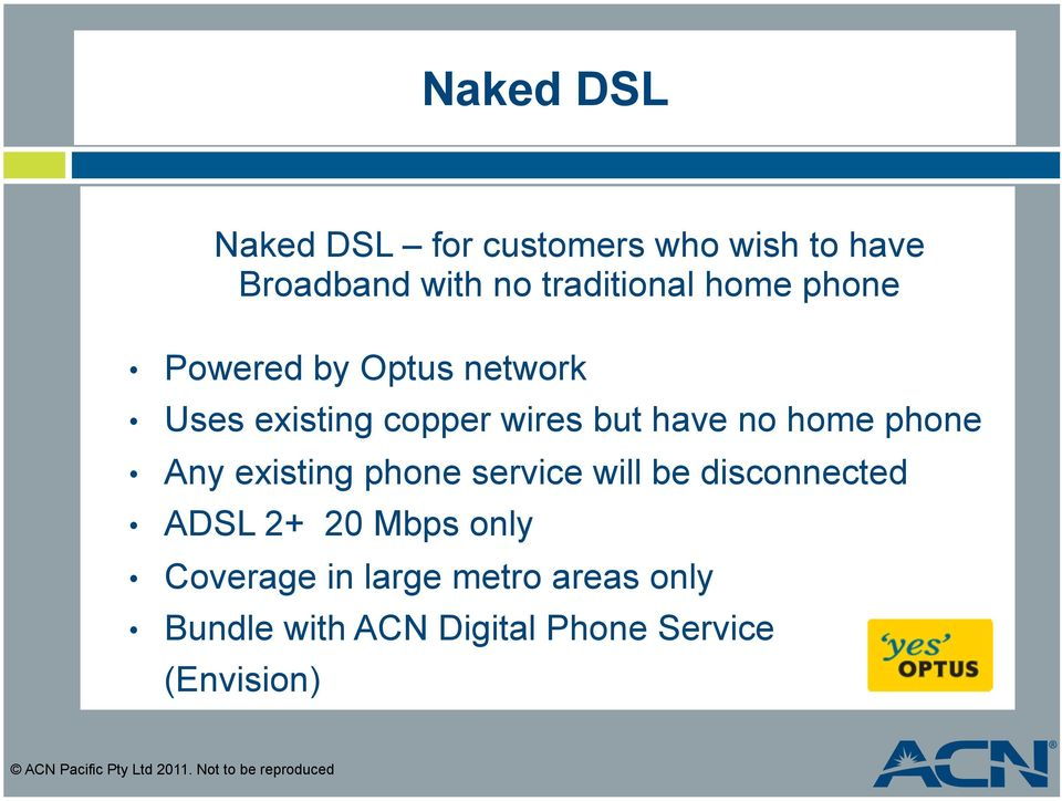 phone service will be disconnected ADSL 2+ 20 Mbps only Coverage in large metro areas only