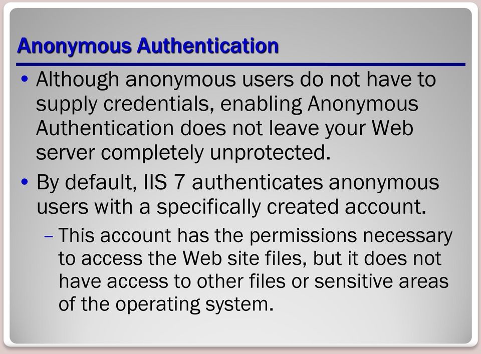 By default, IIS 7 authenticates anonymous users with a specifically created account.