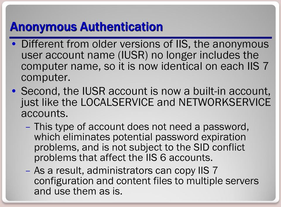 This type of account does not need a password, which eliminates potential password expiration problems, and is not subject to the SID conflict