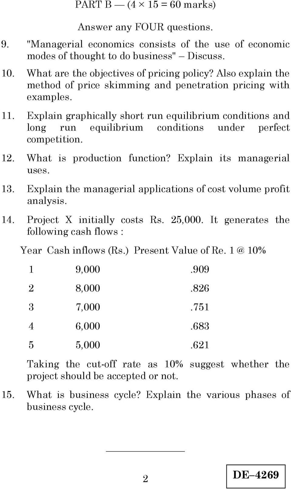 1. What is production function? Explain its managerial uses. 13. Explain the managerial applications of cost volume profit analysis. 14. Project X initially costs Rs. 5,000.