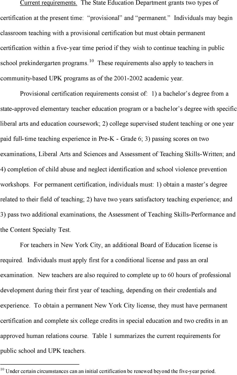 prekindergarten programs. 10 These requirements also apply to teachers in community-based UPK programs as of the 2001-2002 academic year.