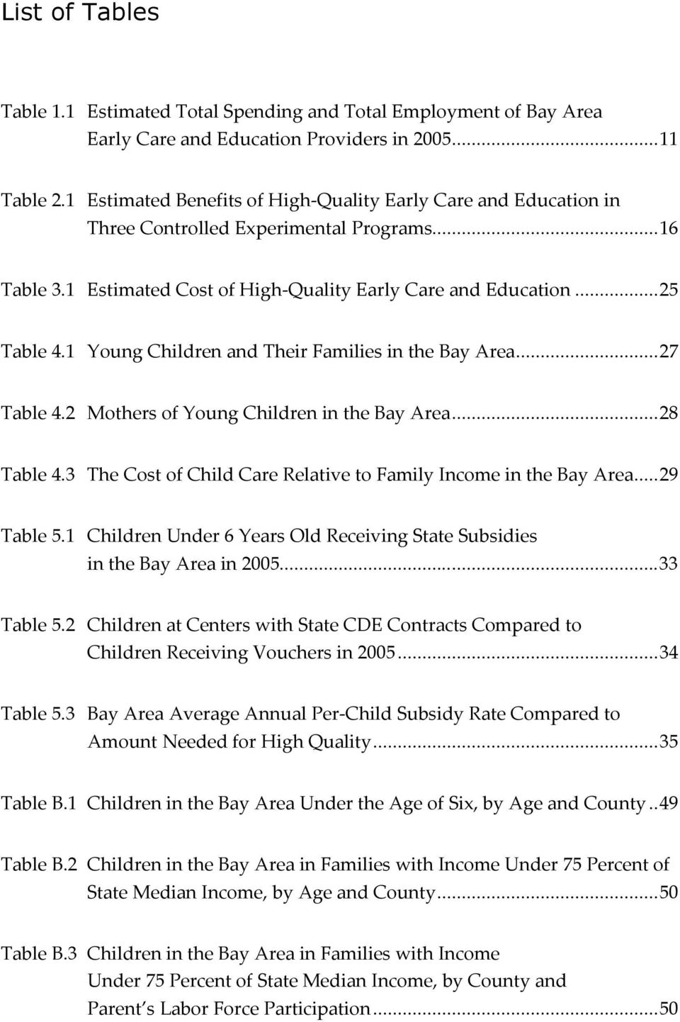 1 Young Children and Their Families in the Bay Area...27 Table 4.2 Mothers of Young Children in the Bay Area...28 Table 4.3 The Cost of Child Care Relative to Family Income in the Bay Area...29 Table 5.