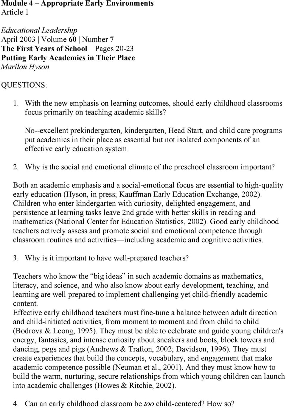 No--excellent prekindergarten, kindergarten, Head Start, and child care programs put academics in their place as essential but not isolated components of an effective early education system. 2.