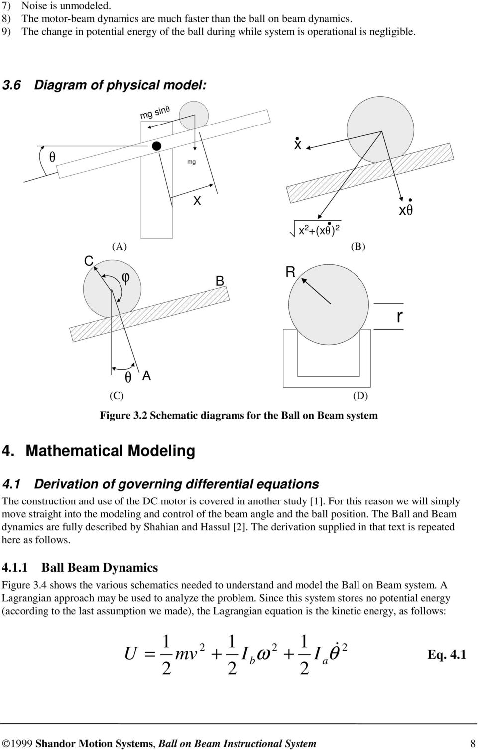 Derivation of governing differential equations The construction and use of the DC motor is covered in another study [].