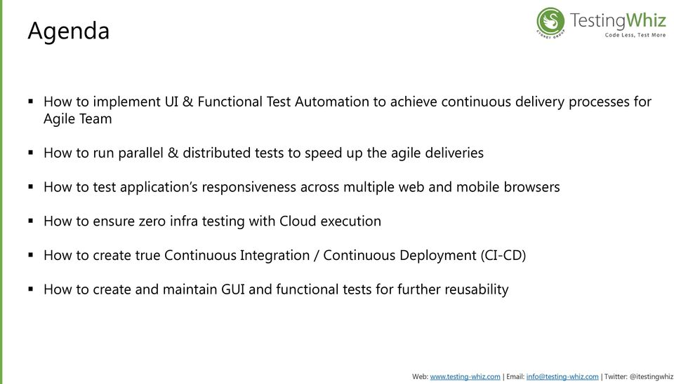 multiple web and mobile browsers How to ensure zero infra testing with Cloud execution How to create true Continuous