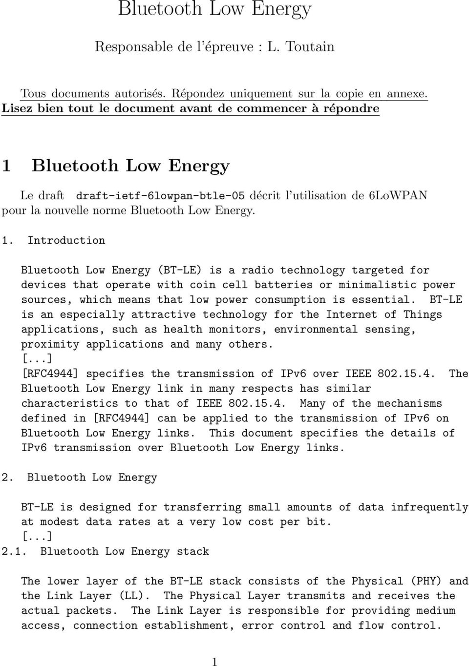 Bluetooth Low Energy Le draft draft-ietf-6lowpan-btle-05 décrit l utilisation de 6LoWPAN pour la nouvelle norme Bluetooth Low Energy. 1.