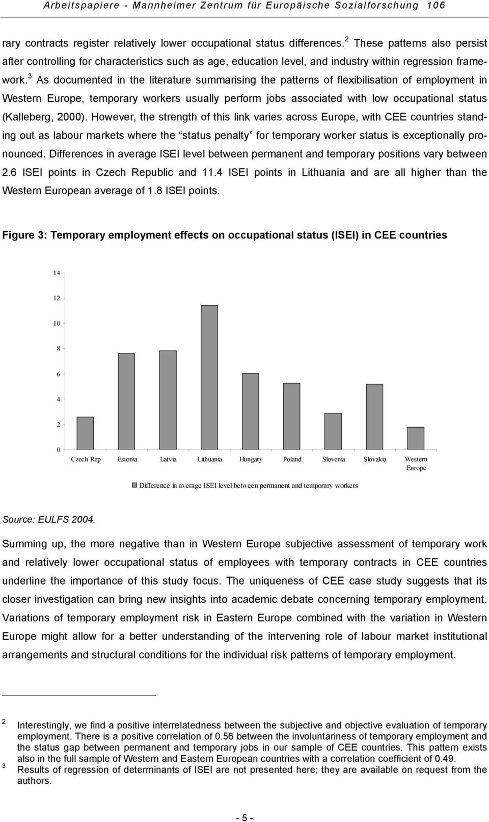 3 As documented in the literature summarising the patterns of flexibilisation of employment in Western Europe, temporary workers usually perform jobs associated with low occupational status