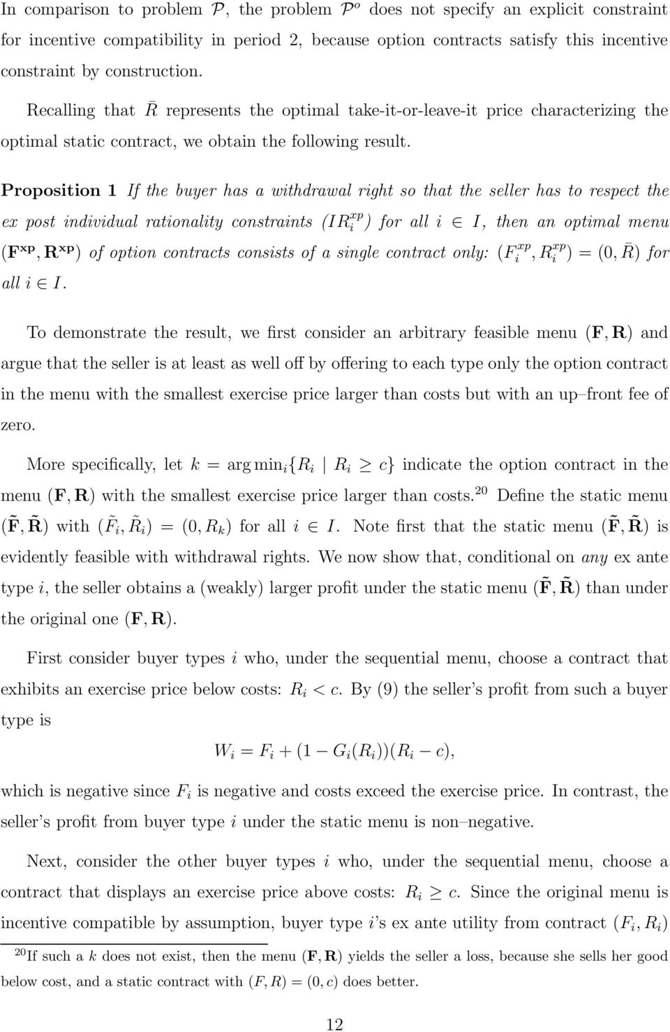 Proposition 1 If the buyer has a withdrawal right so that the seller has to respect the ex post individual rationality constraints (IR xp i ) for all i I, then an optimal menu (F xp,r xp ) of option