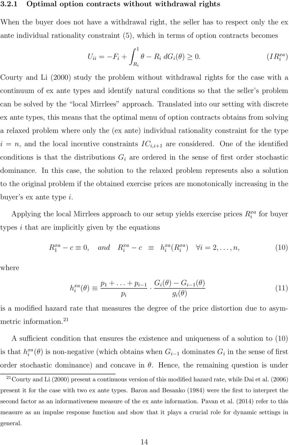 (IR xa i ) Courty and Li (2) study the problem without withdrawal rights for the case with a continuum of ex ante types and identify natural conditions so that the seller s problem can be solved by
