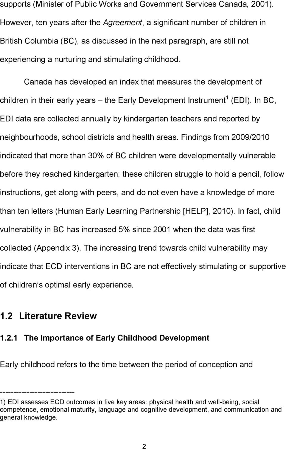 Canada has developed an index that measures the development of children in their early years the Early Development Instrument 1 (EDI).