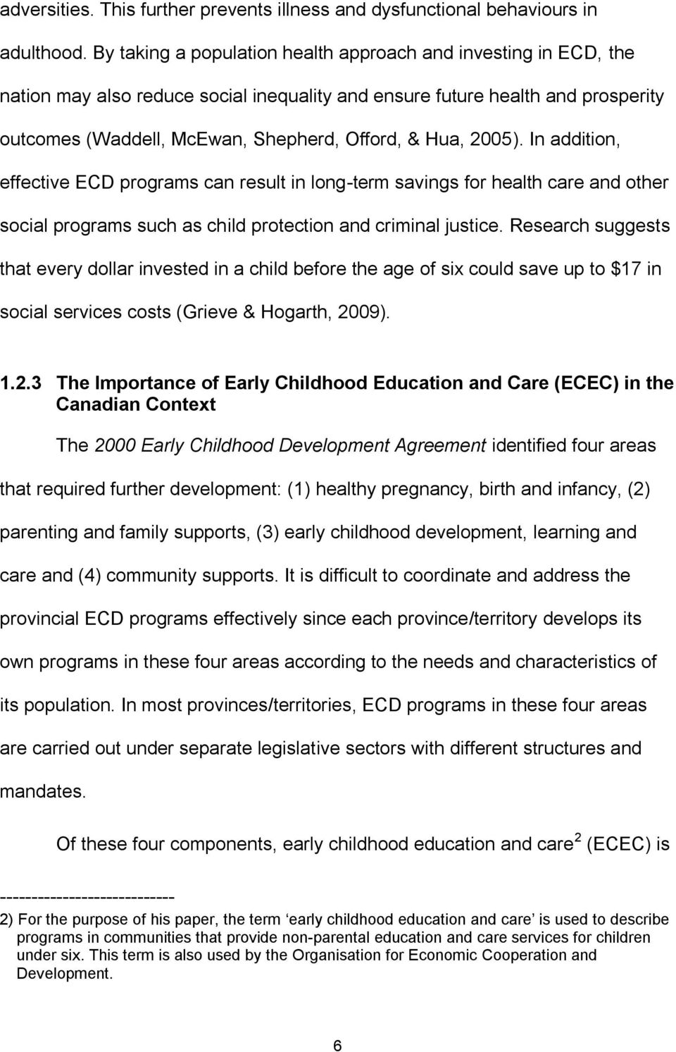 2005). In addition, effective ECD programs can result in long-term savings for health care and other social programs such as child protection and criminal justice.