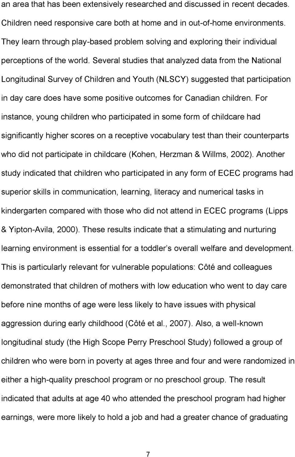 Several studies that analyzed data from the National Longitudinal Survey of Children and Youth (NLSCY) suggested that participation in day care does have some positive outcomes for Canadian children.