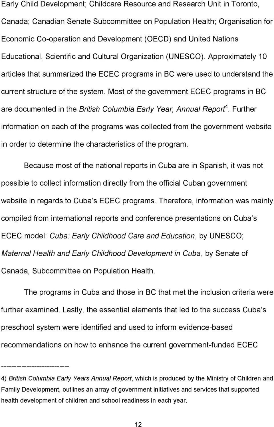 Approximately 10 articles that summarized the ECEC programs in BC were used to understand the current structure of the system.