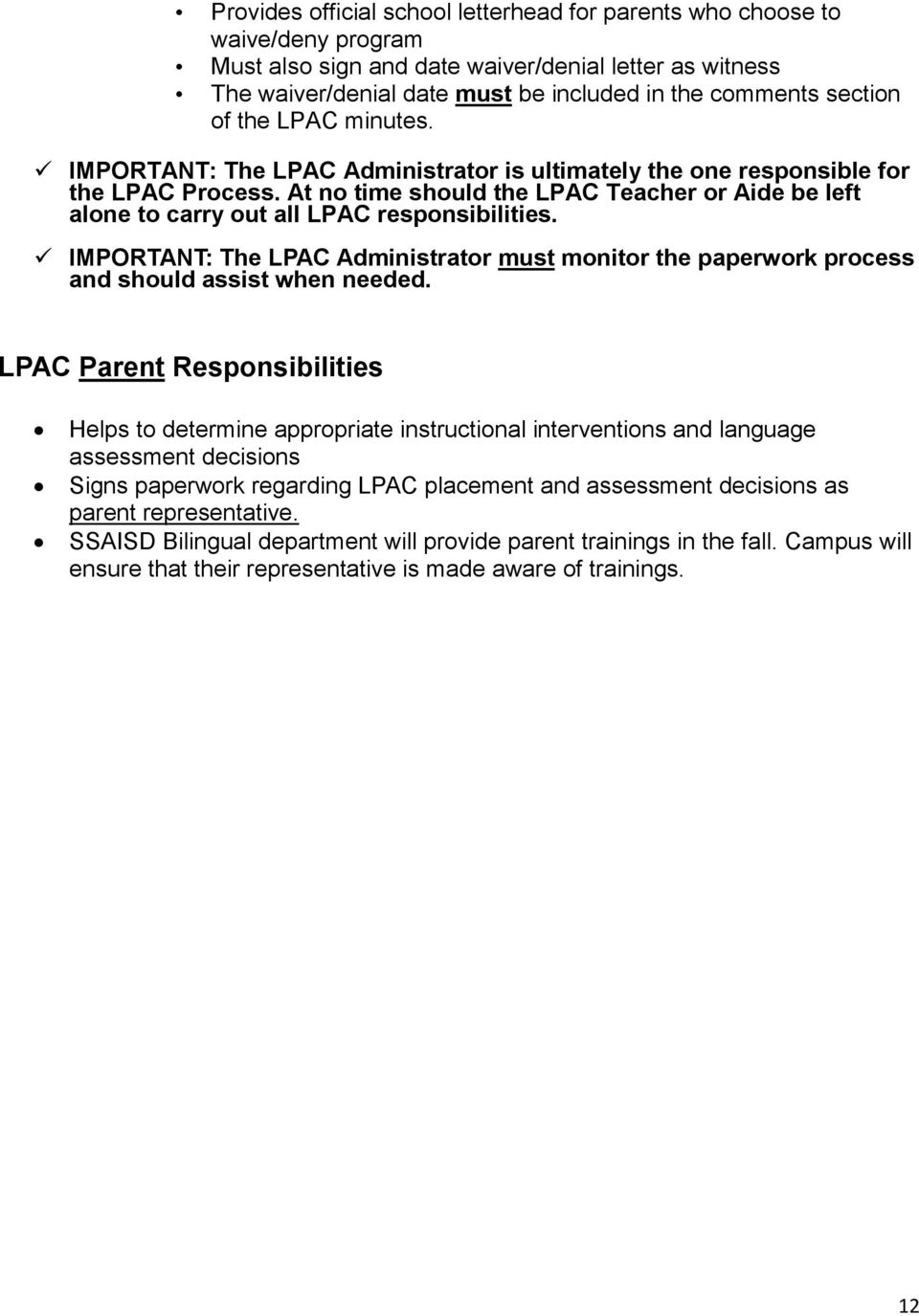 At no time should the LPAC Teacher or Aide be left alone to carry out all LPAC responsibilities. IMPORTANT: The LPAC Administrator must monitor the paperwork process and should assist when needed.