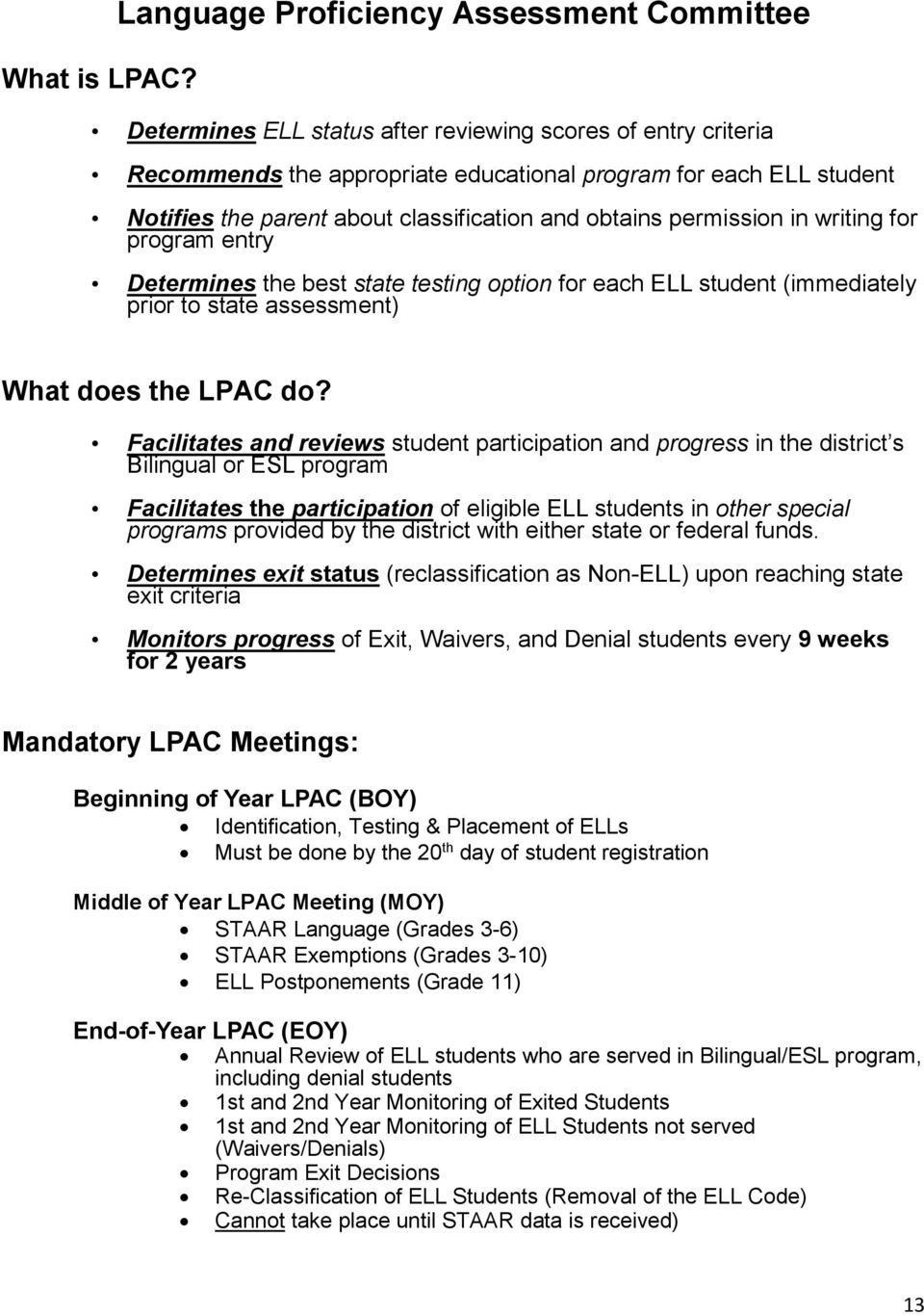 classification and obtains permission in writing for program entry Determines the best state testing option for each ELL student (immediately prior to state assessment) What does the LPAC do?