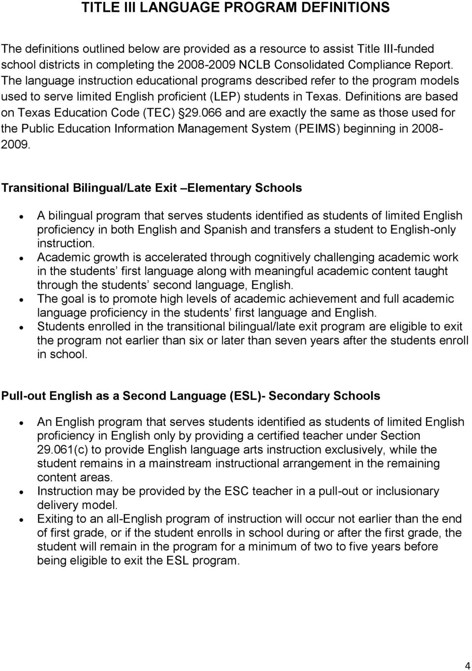 Definitions are based on Texas Education Code (TEC) 29.066 and are exactly the same as those used for the Public Education Information Management System (PEIMS) beginning in 2008-2009.